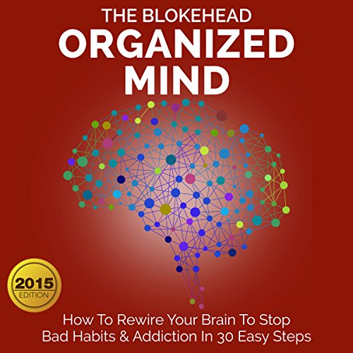 Organized Mind: How to Rewire Your Brain to Stop Bad Habits & Addiction in 30 Easy Steps audiobook cover art