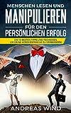 Menschen lesen und manipulieren für den persönlichen Erfolg Die 10 besten Tipps und Techniken, um deine Körpersprache zu verbessern (German Edition)