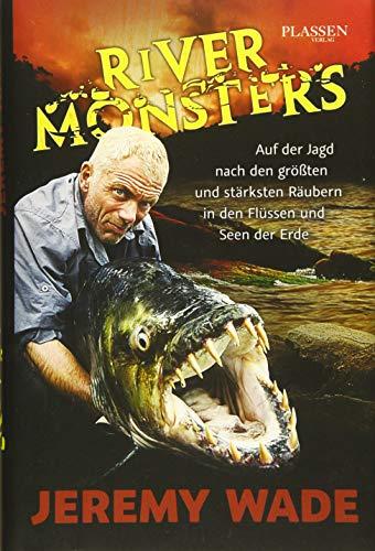River Monsters: Auf der Jagd nach den größten und stärksten Räubern in den Flüssen und Seen der Erde