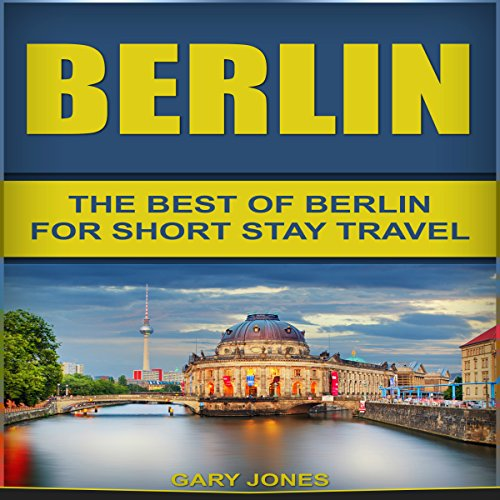 Berlin: The Best of Berlin for Short Stay Travel audiobook cover art