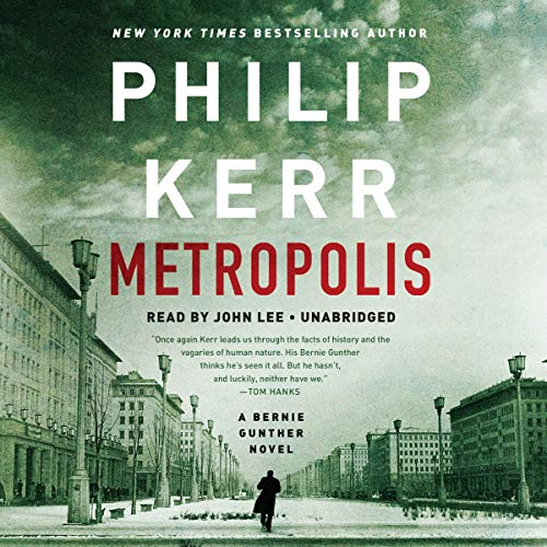 Metropolis     A Bernie Gunther Novel, Book 14              By:                                                                                                                                 Philip Kerr                               Narrated by:                                                                                                                                 John Lee                      Length: 11 hrs and 13 mins     205 ratings     Overall 4.5