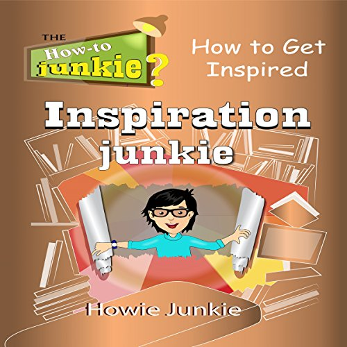 Inspiration Junkie: How to Get Inspired audiobook cover art