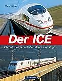 Der ICE: Chronik des schnellsten deutschen Zuges (GeraMond)