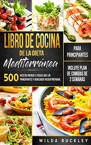 Libro de Cocina de la Dieta Mediterránea para Principiantes: 500 recetas rápidas y fáciles que los principiantes y avanzados pueden preparar. Incluye Plan de comidas de 2 semanas (Spanish Edition)