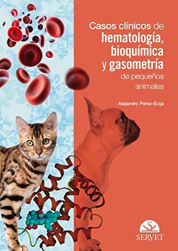 Casos clínicos de Hematología, bioquímica y gasometría De Pequeños animales - Libros De veterinaria - Editorial Servet