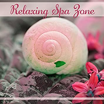 Relaxing Spa Zone – The Best Instrumental Music for Spa, Spa Massage Relax, Ambient Music Relaxation