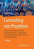 Controlling von Projekten: Mit konkreten Beispielen aus der Unternehmenspraxis – Alle Aspekte der Projektplanung, Projektsteuerung und Projektkontrolle - Rudolf Fiedler