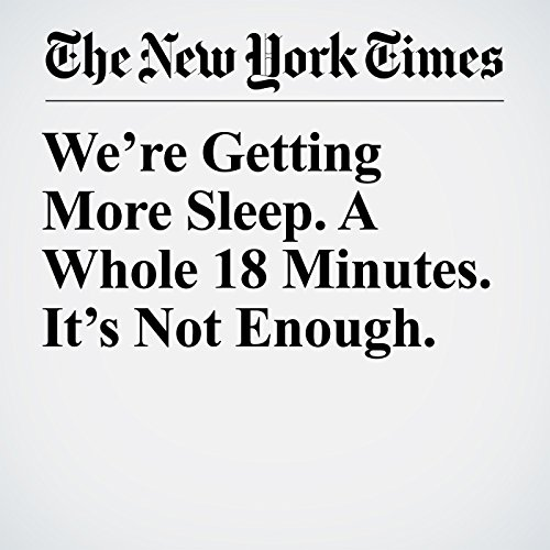 We're Getting More Sleep. A Whole 18 Minutes. It's Not Enough. copertina