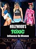 Hollywood's Toxic Influence On Women
