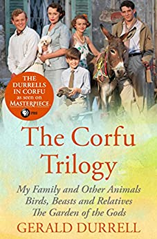 The Corfu Trilogy: My Family and Other Animals; Birds, Beasts and Relatives; and The Garden of the Gods by [Gerald Durrell]
