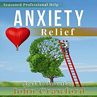 Anxiety Relief: Self Help (with Heart) for Anxiety, Panic Attacks, and Stress Management                   By:                                                                                                                                 John Crawford                               Narrated by:                                                                                                                                 John Crawford                      Length: 15 hrs and 6 mins     17 ratings     Overall 4.7