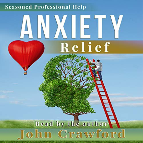 Anxiety Relief: Self Help (with Heart) for Anxiety, Panic Attacks, and Stress Management audiobook cover art