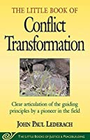 Little Book of Conflict Transformation: Clear Articulation Of The Guiding Principles By A Pioneer In The Field (The Little Books of Justice and Peacebuilding Series) by John Lederach(1905-06-25)
