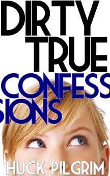 Dirty True Confessions by [Huck Pilgrim]
