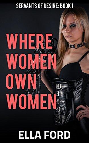 Where Women Own Women (Servants of Desire Book 1)