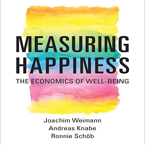 Measuring Happiness Audiobook By Joachim Weimann, Andreas Knabe, Ronnie Schöb cover art
