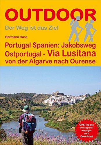 Portugal Spanien: Jakobsweg Ostportugal Via Lusitana: von der Algarve nach Ourense (OutdoorHandbuch) (Der Weg ist das Ziel)