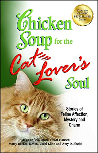 Chicken Soup for the Cat Lovers Soul: Stories of Feline Affection, Mystery and Charm (Chicken Soup for the Soul)