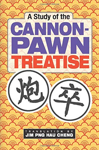A Study of the Cannon-Pawn Treatise: Original Author: Chen Lianyong Translated by JIM PNG HAU CHENG
