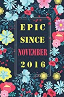 "Epic since November 2016 notebook journal: Happy Birthday Gift, Awesome Birthday Gift for Writing Diaries and Journals, Special idea for anniversary Gift, Graph Paper Notebook / Journal (6"" X 9"" - 120 Pages)"