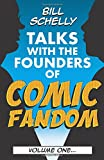 Bill Schelly Talks with the Founders of Comic Fandom: Volume One: Volume 1