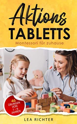 Aktionstabletts: Montessori für zuhause - 46 effektive und spannende Lernangebote zur Förderung der Motorik und der Entwicklung der Kinder bis 6 Jahre