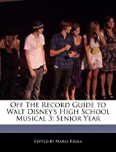 Off The Record Guide to Walt Disney's High School Musical 3: Senior Year
