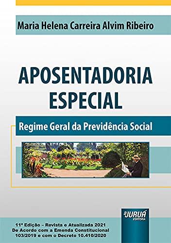 Aposentadoria Especial - Regime Geral da Previdência Social - de Acordo com a Emenda Constitucional 103/2019 e com o Decreto 10.410/2020