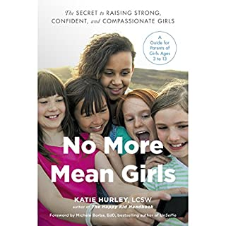 No More Mean Girls     The Secret to Raising Strong, Confident, and Compassionate Girls              By:                                                                                                                                 Katie Hurley                               Narrated by:                                                                                                                                 Katie Hurley                      Length: 8 hrs and 15 mins     2 ratings     Overall 5.0