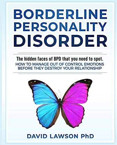 Borderline Personality Disorder: The hidden faces of BPD that you need to spot. How to manage out of control emotions before they destroy your relationship