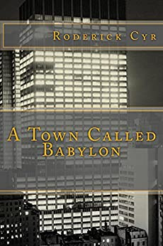 A Town Called Babylon by [Roderick Cyr]