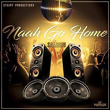 Naah Go Home