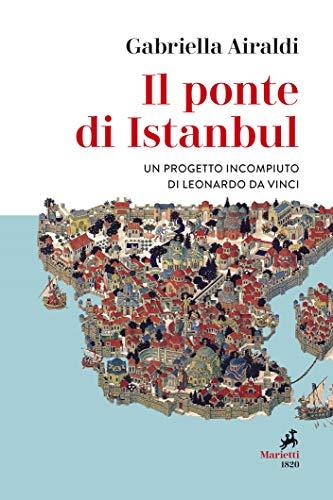 Il ponte di Istanbul: Un progetto incompiuto di Leonardo da Vinci (Italian Edition)