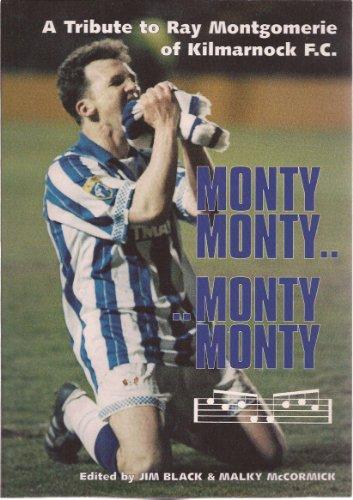 Monty Monty.. ..Monty Monty: a Tribute to Ray Montgomerie of Kilmarnock F.C