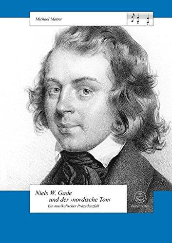 Niels W. Gade und der nordische Ton. Ein musikalischer Präzedenzfall: Ein musikgeschichtlicher Präzedenzfall (Schweizer Beiträge zur Musikforschung)