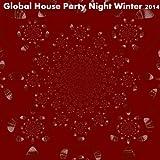 Global House Party Night Winter 2014 (50 Fresh Hits for Ibiza, Formentera, Rimini, Barcellona, Miami, Mykonos, Sharm, Bilbao, Gran Canaria, London, Madrid)