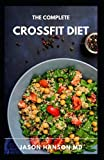 THE COMPLETE CROSSFIT DIET: Healthy Delicious Recipes IncludIing Meal Plan and Food List For Perfect Body Body Fitness