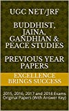 UGC NET/JRF  Buddhist, Jaina, Gandhian &  Peace Studies Previous Year Papers: 2015, 2016, 2017 and 2018 Exams Original Papers (With Answer Key) (Excellence Brings Success Series Book 46)
