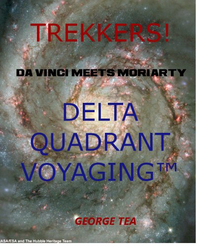 """DaVinci meets Moriarty"" (DELTA QUADRANT VOYAGING ™)"