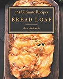 365 Ultimate Bread Loaf Recipes: Discover Bread Loaf Cookbook NOW!