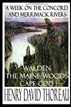 Henry David Thoreau: A Week on the Concord and Merrimack Rivers; Walden; The Maine Woods; Cape Cod (Classic Illustrated Edition)