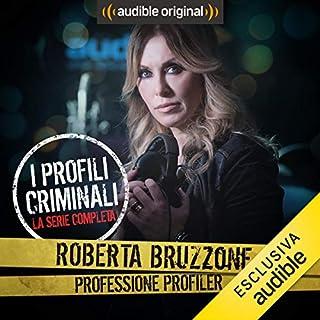 Tutti i profili criminali     Roberta Bruzzone: Professione Profiler              Di:                                                                                                                                 Roberta Bruzzone                               Letto da:                                                                                                                                 Roberta Bruzzone                      Durata:  4 ore e 15 min     78 recensioni     Totali 4,3