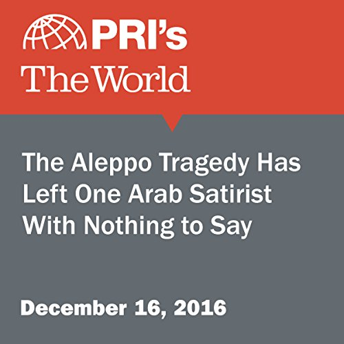 The Aleppo Tragedy Has Left One Arab Satirist With Nothing to Say audiobook cover art