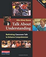 Talk About Understanding: Rethinking Classroom Talk to Enhance Comprehension by Ellin Oliver Keene(2012-01-17)