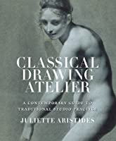 Classical Drawing Atelier by Juliette Aristides(2016-02-11)