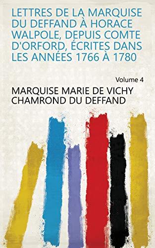 Lettres de la marquise du Deffand à Horace Walpole, depuis comte d'Orford, écrites dans les années 1766 à 1780 Volume 4 (French Edition)
