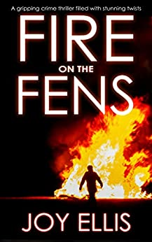 FIRE ON THE FENS a gripping crime thriller filled with stunning twists (DI Nikki Galena Book 9) by [JOY ELLIS]