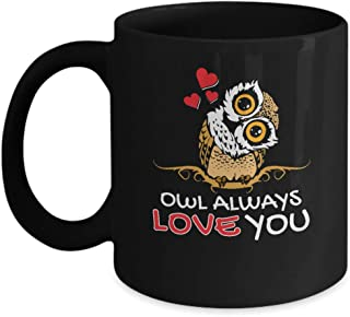 Owl Always Love You Black Coffee Mug - Valentine's Day Birthday or Anniversary Gift for Husband Wife Girlfriend Boyfriend