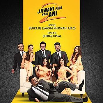 Behka Re (Jawani Phir Nahi Ani 2)