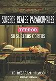 SUCESOS REALES PARANORMALES DE TERROR: 50 casos que te dejarán helado ! Ilustrado !